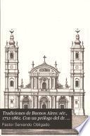 Tradiciones de Buenos Aires: sér., 1711-1861. Con un prólogo del dr. Anjel Justiniano Carranza. 1896
