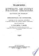 Tradiciones histórico-religiosas de todos los pueblos del arzobispado de Zaragoza