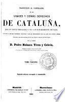 Traduccion al castellano de los usages y demás derechos de Cataluña, que no están derogados ó no son notoriamente inútiles,. 2