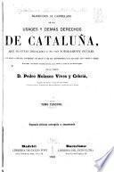 Traduccion al castellano de los usages y demás derechos de Cataluna, que no están derogados ó no son notoriamente inútiles, con indicacion del contenido de estos y de las disposiciones por las que han venido á serlo, ilustrada con notras sacadas de los mas clásico autores del Principado