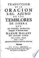 Traduccion de la Oracion del Ajuno de los Temblores de Tierra que en ydioma hebraico compuso ... Malahi de Jacob Coen ique en ladino, espanol illustrò el doctor Abraham de Bargas ..