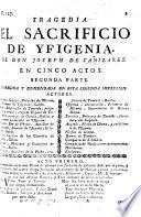 Tragedia. El Sacrificio de Yfigenia ... en cinco actos. In verse. Segunda parte. Corregida y enmendada en esta segunda impression