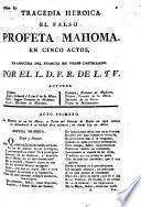 Tragedia heroica. El falso profeta Mahoma [by F. M. Arouet de Voltaire] en cinco actos, traducida del Frances en verso Castellano, por el L[icenciado]. D[on]. F. R. de L. y V.