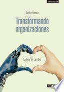 Transformando organizaciones. Liderar el cambio