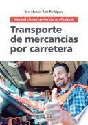 Transporte de mercancías por carretera. Manual de competencia profesional