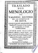 Traslado del menologio de varones ilustres de la Compañia de Jesus, cuyos elogios aprobados por NN. PP. Generales se leen los dias, que corresponden en la Casa Professa de Roma