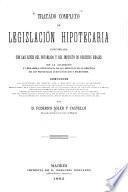 Tratado completo de legislación hipotecaria concordada con las leyes del notariado y del impuesto de derechos reales con la aclaración y verdadera inteligencia de sus artículos en la práctica de los principales jurisconsultos y escritores ...
