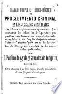 Tratado completo teórico-práctico de procedimiento criminal en los juzgados municipales con claras explicaciones y extensos formularios de todas las diligencias que pueden practicarse en esos tribunales arreglados á la ley de enjuiciamiento criminal promulgada en 14 de setiembre de 1882