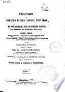 Tratado de derecho internacional privado ó del conflicto de las leyes de diferentes naciones en materia de derecho privado: (1860. V. 426 p.)