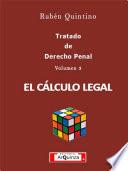 Tratado de Derecho Penal Volumen 3: El CÁLCULO LEGAL