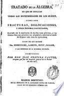 Tratado de la álgebra, en que se explican todas las enfermedades de los huesos, como son fracturas, dislocaciones, y otros síntomas particulares ...