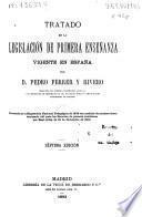 Tratado de la legislación de primera enseñanza vigente en España
