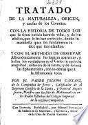 Tratado de la naturaleza, origen, y causas de los Cometas, con la historia de todos los que se tienen noticia haberse visto ... y con el methodo de observar Astronomicamente sus lugares aparentes ...