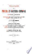 Tratado de la prueba en materia criminal, ó Exposición comparada de los principios en materia criminal y de sus diversas aplicaciones en Alemania, Francia, Inglaterra, etc., etc