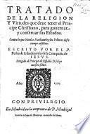 Tratado de la religion y virtudes que deve tener el principe Christiano, para governar y conservar sus estados. Contra lo que N. Machiavelo y los politicos deste tiempo enseñan, etc