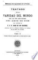 Tratado de la vanidad del mundo con las cien meditaciones del amor de Dios que compuso el V. P. Fr. Diego de San Cristóbal conocido por el apellido Estella, su patria, en el reino de navarra