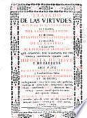 Tratado de las virtudes, divididos en quatro libros. El primero, del santo silencio. El segundo, de la virtud de la esperança. El tercero, de la caridad. Y el quarto, da las divinas alabanças. Que compuso, ... Hipolita de Iesus, y Rocaberti. ..