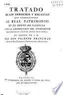 Tratado de los derechos y regalías que corresponden al Real Patrimonio en el reyno de Valencia ...