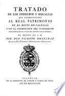 Tratado De Los Derechos Y Regalías Que Corresponden Al Real Patrimonio En El Reyno De Valencia Y De La Jurisdiccion Del Intendente ...