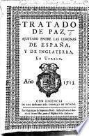 Tratado de Paz, ajustado 13 July, 1713 entre las Coronas de España, y de Inglaterra, en Utrech. Año 1713