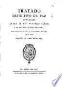 Tratado definitivo de paz concluido entre el Rey Nuestro Señor y el Rey de la Gran Bretaña, firmado en Versailles á 3 de setiembre de 1783, con sus articulos preliminares