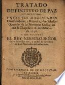 Tratado Definitivo de Paz concluido entre SS. MM Christianísima, y Británica, y los Estados Generales de las Provincias Unidas, en Aix la Chapelle a 18 Octubre 1748 a que accedió El Rey N.S ...