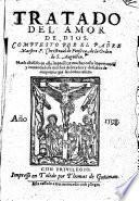 Tratado del Amor de Dios ... Hanse añadido en esta impression muchas cosas importantes y enmendadose muchos descuydos y defectos de emprenta, etc