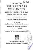 Tratado del contrato de cambio, de la negociacion que se hace por medio de las letras de cambio, de los billetes de cambio, y otros billetes de comercio