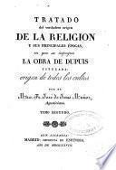 Tratado del verdadero origen de la Religión y sus principales épocas, en que se impugna la obra de Depuis titulada origen de todos los cultos