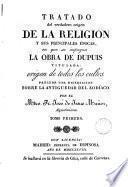 Tratado del verdadero origen de la Religion, y sus principales épocas; en que se impugna la obra de Dupuis, titulada, Origen de todos los cultos, 1