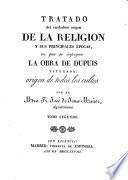 Tratado del verdadero origen de la Religion, y sus principales épocas; en que se impugna la obra de Dupuis, titulada, Origen de todos los cultos. Precede una dissertacion sobre la antiguedad del Zodiaco