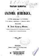Tratado elemental de Anatomía Quirúrgica,ó sea anatomia aplicada á la patología,á la cirugía,obstetrícia y medicina legal
