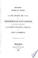 Tratado firmado en Madrid a 13 de Enero de 1750 para determinar los limites de los estados pertenecientes a las Coronas de Espana y Portugla en Asia y America