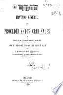 Tratado general de procedimientos criminales o exposición de las reglas que deben observarse en la sustanciación de los juicios para la averiguación y castigo de los delitos y faltas