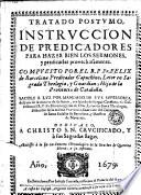 Tratado postumo, Instruccion de predicadores para hazer bien los sermones y predicarles provechosamente