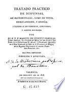 Tratado práctico de dispensas, así matrimoniales, como de votos, irregularidades y simonías