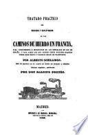 Tratado practico del servicio y explotacion de los caminos de hierro en Francia ...