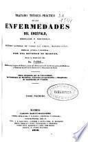 Tratado teórico-práctico de las enfermedades del encéfalo, mentales y nerviosas ó resúmen general de todas las obras, monografías, memorias antiguas y modernas, por una sociedad de médicos