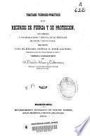 Tratado teórico-práctico de los recursos de fuerza y de protección con arreglo á las legislaciones y práctica de los Tribunales de España y de sus Indias