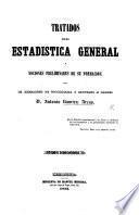 Tratados de Estadistica general y nociones preliminares de su formacion. Tomo 1, libro 1-2