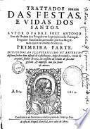 Trattados das Festas e vidas dos santos. autor o padre Frey Antonio Feo...