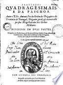 Trattados quadragesimais e da Paschoa. autor O. P. Fr. Antonio Feo... divididos em duas partes...segunda impressaö...
