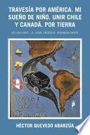 Travesía Por América. Mi Sueño De Niño. Unir Chile Y Canadá. Por Tierra