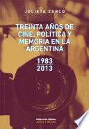 Treinta años de cine, política y memoria en la Argentina