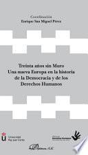 Treinta años sin Muro . Una nueva Europa en la historia de la Democracia y de los Derechos Humanos