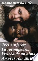Tres mujeres: La recompensa, Prueba de un alma, Amores románticos