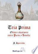 Tria Prima, Odisea alquímica entre París y Sevilla