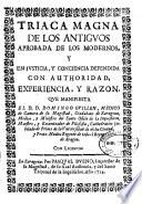 Triaca magna de los antigvos aprobada de los modernos y en justicia y conciencia defendida con authoridad, experiencia y razon