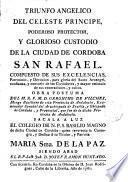 Triunfo angelico del celeste principe, poderoso protector y glorioso custodio de la ciudad de Cordoba, San Rafael