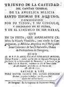 Triunfo de la castidad del capitan general de la angelica milicia Santo Thomas de Aquino, conseguido por su tizon y su cingulo ...